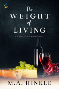 The cover of the Weight of Living by M.A. Hinkle, featuring a bottle of wine, grapes, bread and cheese