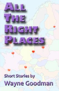 All The Right Places by Wayne Goodman Cover. Map of the Europe with various pins marking locations