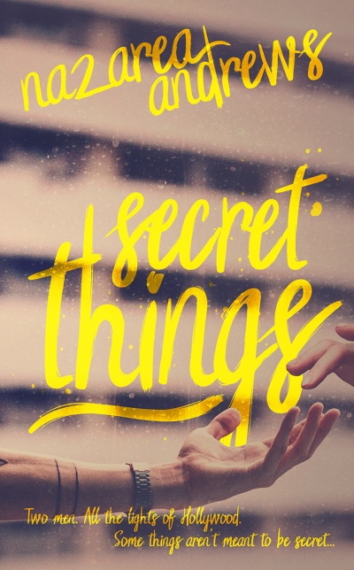 Cover for Secret Things by Nazarea Andrews with curvy yellow writing on a blurry background and two hands touching